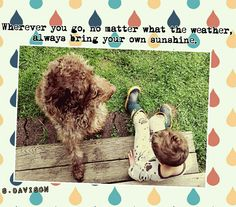"""""""Wherever you go,  no matter what the weather, always bring your own sunshine. """" labradoodle dup15q"""