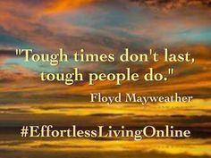 """""""Tough times don't last, tough people do."""" ~Floyd Mayweather"""