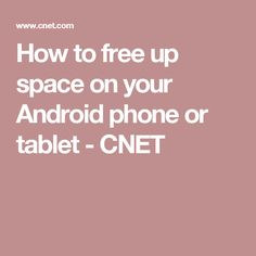 How to free up space on your Android phone or tablet - CNET
