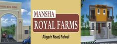 Mansha Royal Farms Aligarh Road, Palwal Location Map Price Details Specification