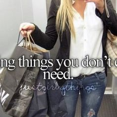 Buying things you don't need. #justgirlythings