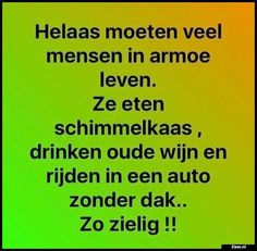 Helaas moeten veel Happy Mind Happy Life, Happy Minds, Funny Pix, Funny Texts, Humour And Wisdom, Words Quotes, Sayings, Dutch Quotes, Les Sentiments