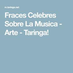 Fraces Celebres Sobre La Musica - Arte - Taringa!