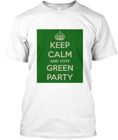 Keep Calm and Vote Green Party. Click image to buy.
