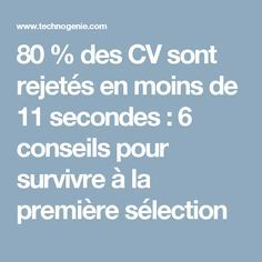 80 % des CV sont rejetés en moins de 11 secondes : 6 conseils pour survivre à la première sélection