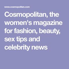 Cosmopolitan, the women's magazine for fashion, beauty, sex tips and celebrity news