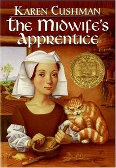 The Midwife's Apprentice by Karen Cushman. A young homeless girl in medieval England apprentices herself to a midwife and attempts to make a new life.