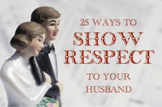 How to love your husband.  I have been very blessed with my husband.  I pray he feels the same.