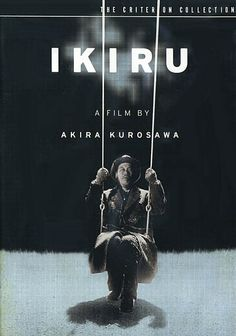 Ikiru,生きる?, To Live, directed by Akira Kurosawa.    Ikiru tells the story of a Japanese bureaucrat who learns he has stomach cancer and only a few months to live. How he lives those last days, and what his life was about form the basis of this emotionally gripping film. Perhaps this is  Kurasawa's greatest film!