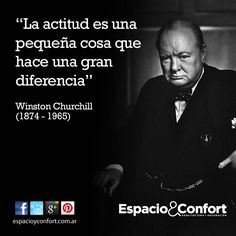 """#FRASE """"La actitud es una pequeña cosa que hace una gran diferencia"""" Winston Churchill. www.espacioyconfort.com.ar"""