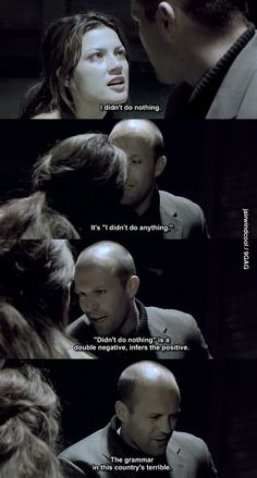Didnt do nothing? Not me.. Haha! Another reason to love Jason Statham, he's a fellow grammar nazi