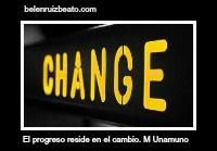El progreso reside en el cambio. M. Unamuno.