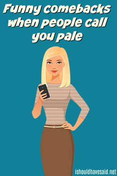 Funny replies when someone calls you pale Pale People, Funny Comebacks, When Someone, Sayings, Lyrics, Quotations, Idioms, Quote, Proverbs