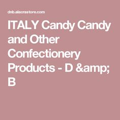 ITALY Candy Candy and Other Confectionery Products - D & B