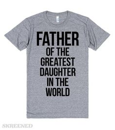 Father Of The Greatest Daughter In The World   Father of the greatest daughter in the world. The perfect Father's Day/ Birthday gift from the greatest daughter in the world to her father. This funny tee will spread joy to all who read it. #Skreened