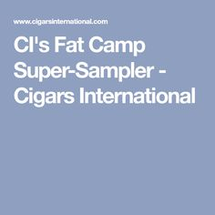 CI's Fat Camp Super-Sampler - Cigars International