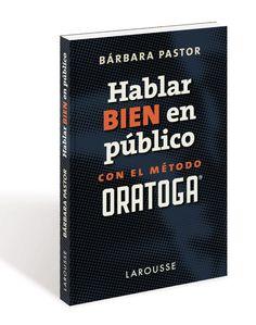 Hablar bien en público : con el método Oratoga / Bábara Pastor