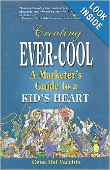 Creating Ever-Cool: A Marketer's Guide to a Kid's Heart: Gene Del Vecchio: 9781565542563: Amazon.com: Books