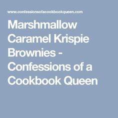 Marshmallow Caramel Krispie Brownies - Confessions of a Cookbook Queen