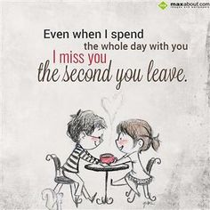Couples quotes love - Even when I spend the whole day with you, I miss you the second you leave Missing You Quotes For Him, Love Quotes For Her, Cute Love Quotes, Girly Quotes, Sweet Romantic Quotes, Simple Love Quotes, Love Quotes With Images, Romantic Pics, Love Cartoon Couple