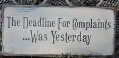 Primitive Rustic Western Country The Deadline For Complaints Wood Sign Shelf Sitter- for the charge office Sign Quotes, Me Quotes, Funny Quotes, Qoutes, Rustic Signs, Wooden Signs, Great Quotes, Inspirational Quotes, Do It Yourself Wedding