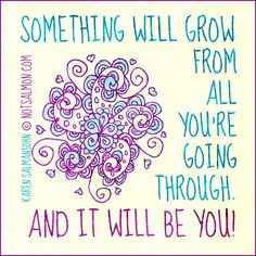 Something will grow from all you're going through and it will be you! #truthbomb #wisewords #quote #quotes