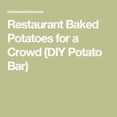 Restaurant Baked Potatoes for a Crowd {DIY Potato Bar)