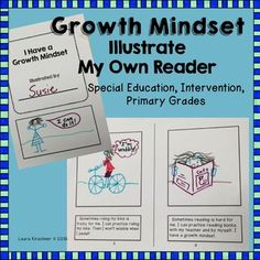 Growth Mindset Illustrate My Own Reader Students love to illustrate their own reader about Growth Mindset. This emergent reader is for special education and primary students.