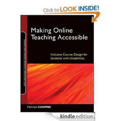 Making Online Teaching Accessible: Inclusive Course Design for Students with Disabilities. Making Online Teaching Accessible offers online teachers, instructional designers, and content developers a comprehensive resource for designing online courses and delivering course content that is accessible for all students including those with visual and audio disabilities.Grounded in the theories of learner-centered teaching and successful course design, Making Online Teaching Accessible outlines…