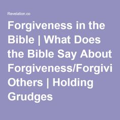 Forgiveness in the Bible | What Does the Bible Say About Forgiveness/Forgiving Others | Holding Grudges