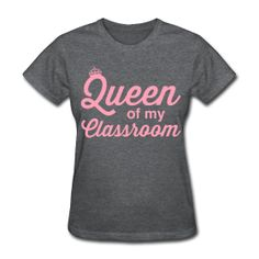 Queen of my Classroom ~ cute shirt