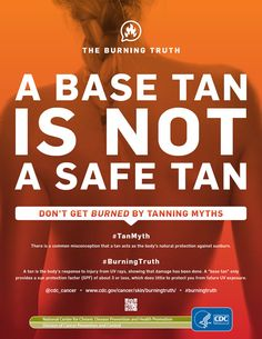 """A Base Tan Is Not a Safe Tan. There is a common misconception that a tan acts as the body's natural protection against sunburn. The Burning Truth: A tan is the body's response to injury from UV rays, showing that damage has been done. A """"base tan"""" only provides a sun protection factor (SPF) of about 3 or less, which does little to protect you from future UV exposure. #burningtruth"""