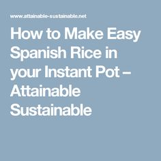 How to Make Easy Spanish Rice in your Instant Pot – Attainable Sustainable