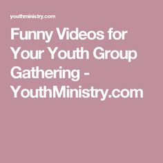 Funny Videos for Your Youth Group Gathering - YouthMinistry.com