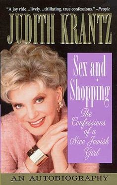 Sex and Shopping: The Confessions of a Nice Jewish Girl: An Autobiography by Judith Krantz, http://www.amazon.com/dp/B003G93YQO/ref=cm_sw_r_pi_dp_fZYBsb13TBKCY
