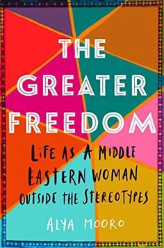 [EBook] The Greater Freedom: Life as a Middle Eastern Woman Outside the Stereotypes Author Alya Mooro, Got Books, Books To Read, Freedom Life, Kindle, Truth To Power, This Is A Book, Bbc Radio, Book Summaries, What To Read