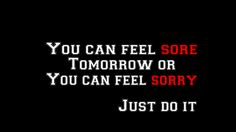 fitness motivation | Lean Green Healthy Machine | You can feel sore tomorrow or you can feel sorry JUST DO IT