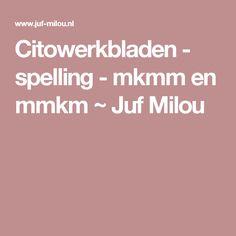 Citowerkbladen - spelling - mkmm en mmkm ~ Juf Milou