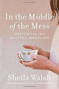 HARDCOVER - In the Middle of the Mess: Strength for This Beautiful, Broken Life