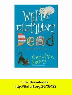 White Elephant Dead - Death On Demand Mystery Carolyn Hart ,   ,  , ASIN: B001Q73D96 , tutorials , pdf , ebook , torrent , downloads , rapidshare , filesonic , hotfile , megaupload , fileserve