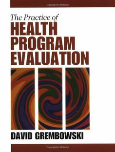 The Practice of Health Program Evaluation by David E. Grembowski. $101.20. Publication: April 13, 2001. Edition - 1. Publisher: SAGE Publications, Inc; 1 edition (April 13, 2001)