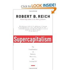 Supercapitalism: The Transformation of Business, Democracy, and Everyday Life (Vintage): Robert B. Reich: 9780307277992: Amazon.com: Books