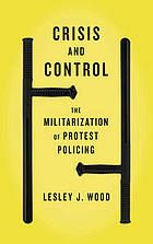 Crisis and control : the militarization of protest policing @ 363.32 L56 2014