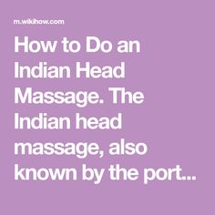 """How to Do an Indian Head Massage. The Indian head massage, also known by the portmanteau """"champissage"""" (chämpi—the Indian word for massage in many dialects + massage), is based on the ancient Ayurvedic form of healing that dates back al..."""