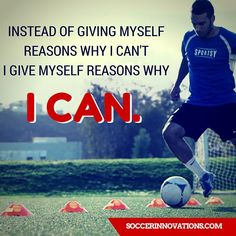 Instead of giving myself reasons why I can't I give myself reasons why I CAN.