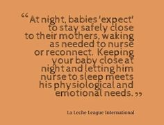 At night, babies expect to stay safely close to their mothers waking as needed to nurse or reconnect.
