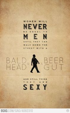I dunno should a man let baldness and weight stop him from feeling sexy? Men/ Women, Fat/Thin, Bald/full bodied we all are sexy as long as your not an asshole cause you can diet to lose weight but an asshole is forever.
