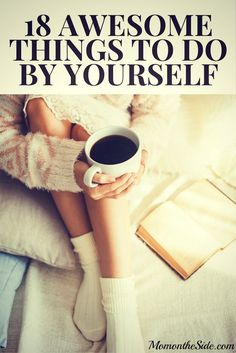 18 Awesome Things To Do By Yourself if you need some Me Time ideas!