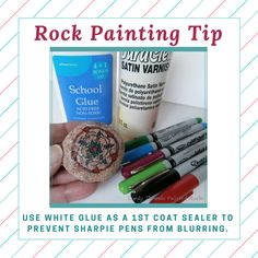 Rock Painting Tip: White glue thinly brushed over Sharpie markers prevents blurs.