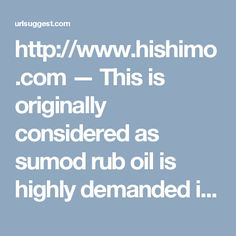 http://www.hishimo.com — This is originally considered as sumod rub oil is highly demanded in national and the international market. We as top-best herbal pain relief oil Exporters, Exporters and exporters offer it at affordable rate. Herbal pain Relief Oil Manufacturers |  URL Suggest